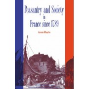Peasantry and Society in France Since 1789 by Annie Moulin