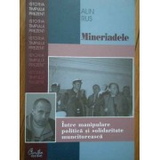 Mineriadele Intre Manipulare Politica Si Solidaritate Muncitoreasca - Alin Rus