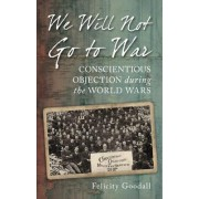 We Will Not Go to War by Felicity Goodall