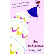 Bridesmaid, the by Hailey Abbot