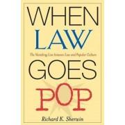 When Law Goes Pop by Richard K. Sherwin