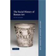The Social History of Roman Art by Peter Stewart