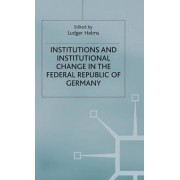Institutions and Institutional Change in the Federal Republic of Germany by Ludger Helms