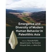 Emergence and Diversity of Modern Human Behavior in Paleolithic Asia by Yousuki Kaifu