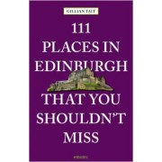 111 Places in Edinburgh That You Must Not Miss by Gillian Tait