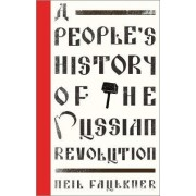 A People's History of the Russian Revolution by Neil Faulkner