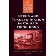 Crisis and Transformation in China's Hong Kong by Ming K. Chan