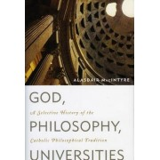God, Philosophy, Universities by Alasdair MacIntyre