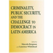 Criminality, Public Security, and the Challenges to Democracy in Latin America by Marcelo Bergman