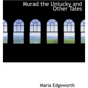 Murad the Unlucky and Other Tales by Maria Edgeworth