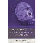 Death, Burial and Rebirth in the Religions of Antiquity by Jon Davies