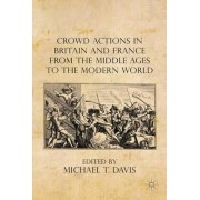 Crowd Actions in Britain and France from the Middle Ages to the Modern World 2015 by Dr. Michael T. Davis