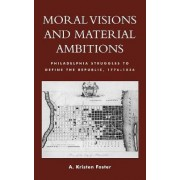 Moral Visions and Material Ambitions by A. Kristen Foster
