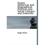 Essays Historical and Biographical Political and Social Literary and Scientific by Hugh Miller
