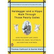 Heidegger And A Hippo Walk Through Those Pearly Gates by Thomas Cathcart