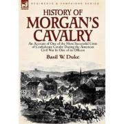 History of Morgan's Cavalry by Basil W Duke