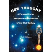New Thought-A Perspective for Religious Consciousness in the 21st Century by Karl A Pohlhaus