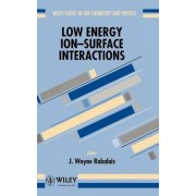 Current Topics in Ion Chemistry and Physics: Low Energy Ion-surface Interactions v. 3 by J. Wayne Rabalais