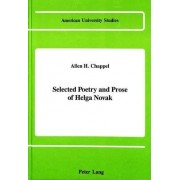 Selected Poetry and Prose of Helga Novak by Allen H Chappel