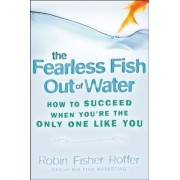 The Fearless Fish Out of Water by Robin Fisher-Roffer