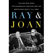 Ray and Joan: The Man Who Made the McDonald's Fortune and the Woman Who Gave It All Away, Hardcover