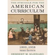 The Struggle for the American Curriculum, 1893-1958 by Herbert M. Kliebard