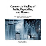 Commercial Cooling of Fruits, Vegetables, and Flowers by James F Thompson
