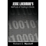 Jesse Livermore's Methods of Trading in Stocks by Richard D Wyckoff