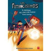 Roberto Santiago El Misterio Del Circo Del Fuego (Los Futbolísimos)