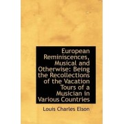 European Reminiscences, Musical and Otherwise by Louis Charles Elson