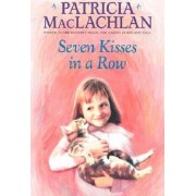 Seven Kisses in a Row by Patricia MacLachlan