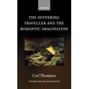 The Suffering Traveller and the Romantic Imagination by Carl Thompson