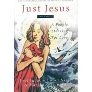 Just Jesus: Re-dramatised for Today, Chapters 1-51 - The Scandalous Gospel of John v. 1 by Jose Ignacio Lopez Vigil