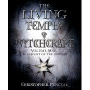 The Living Temple of Witchcraft: Descent of the Goddess v. 1 by Christopher Penczak