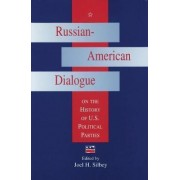Russian-American Dialogue on the History of U.S.Political Parties by Joel H. Silbey