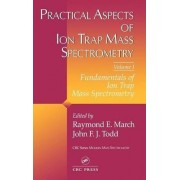 Practical Aspects of Ion Trap Mass Spectrometry: Volume 1 by Raymond E. March