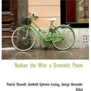 Nathan the Wise a Dramatic Poem by Patrick Maxwell