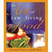 The Art Of Raw Living Food by Doreen Virtue
