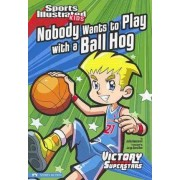 Nobody Wants to Play with a Ball Hog by Julie Gassman