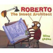 Roberto, the Insect Architect by Nina Laden