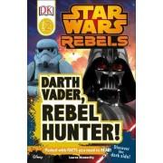 Star Wars Rebels: Darth Vader, Rebel Hunter! by Lauren Nesworthy