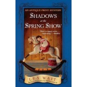 Shadows at the Spring Show by Lea Wait