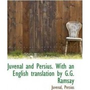 Juvenal and Persius. with an English Translation by G.G. Ramsay by Juvenal