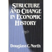 Structure and Change in Economic History by Douglass C. North