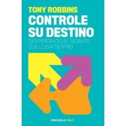 Controle su destino / Awaken the Giant Within by Anthony Robbins
