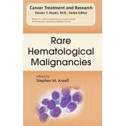 Rare Hematological Malignancies by Stephen M. Ansell