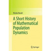 A Short History of Mathematical Population Dynamics by Nicolas Bacaer