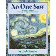 No One Saw ... by Bob Raczka