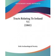 Tracts Relating to Ireland V1 (1841) by Archaeological Society Irish Archaeological Society