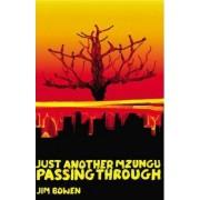 Just Another Mzungu Passing Through by Jim Bowen